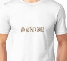 WOW WAS THAT A SHANK?!! Unisex T-Shirt