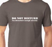 DO NOT DISTURB I'm disturbed enough already Unisex T-Shirt