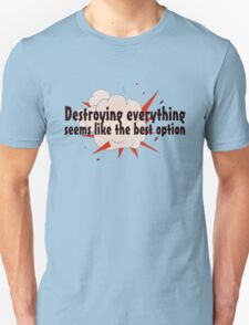 Destroying everything seems like the best option T-Shirt
