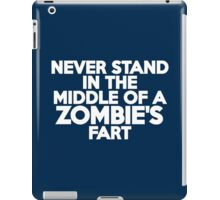 Never stand in the middle of a zombie's fart iPad Case/Skin