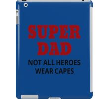 Super Dad. Not All Heroes Wear Capes iPad Case/Skin