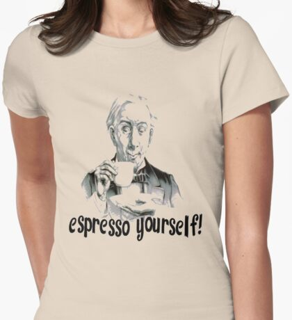 Espresso yourself! Womens Fitted T-Shirt