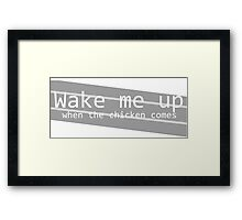 Wake Me Up When The Chicken Comes Framed Print