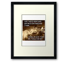 Those Moms Who Can Do ANYTHING! Framed Print