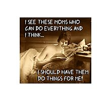 Those Moms Who Can Do ANYTHING! Photographic Print