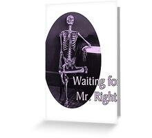 Waiting for Mr. Right Greeting Card