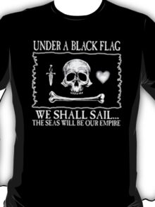 Under A Black Flag We Shall Sail T-Shirt