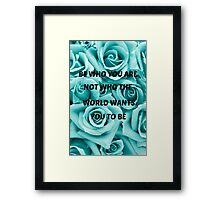 Be who you are, not who the world wants you to be. ~Quote Framed Print