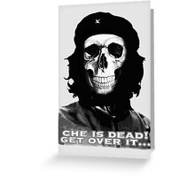 Che is dead! Getover it... Greeting Card
