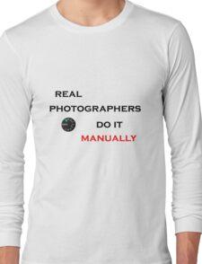 Real Photographers Do It Manually Long Sleeve T-Shirt