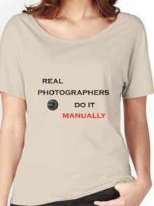 Real Photographers Do It Manually Women's Relaxed Fit T-Shirt