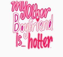 My Other Boyfriend is hotter Unisex T-Shirt