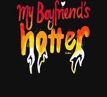 My Boyfriend's Hotter Unisex T-Shirt