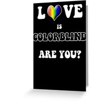 Love is Colorblind. Are You? Greeting Card