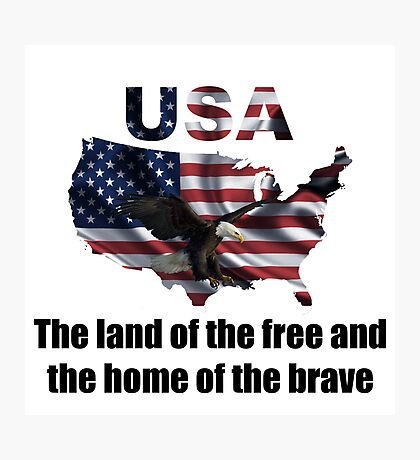 USA : The Land of The Free and The Home of The Brave Photographic Print