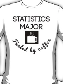 Statistics Major Fueled By Coffee T-Shirt