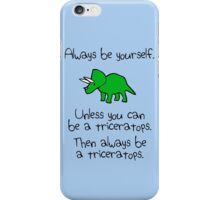 Always Be Yourself, Unless You Can Be A Triceratops iPhone Case/Skin