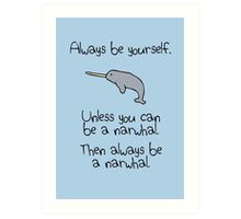 Always be yourself, unless you can be a narwhal Art Print