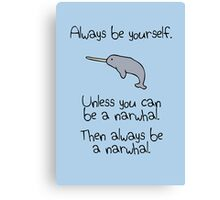 Always be yourself, unless you can be a narwhal Canvas Print