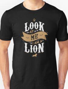 LOOK AT ME I AM A LION Unisex T-Shirt