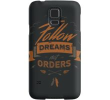 FOLLOW DREAMS NOT ORDERS Samsung Galaxy Case/Skin