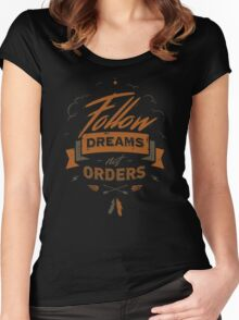 FOLLOW DREAMS NOT ORDERS Women's Fitted Scoop T-Shirt