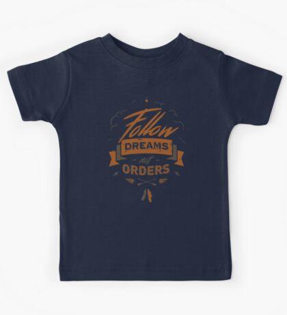 FOLLOW DREAMS NOT ORDERS Kids Tee