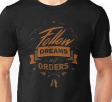 FOLLOW DREAMS NOT ORDERS Unisex T-Shirt