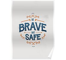 BE BRAVE NOT SAFE Poster