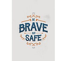 BE BRAVE NOT SAFE Photographic Print