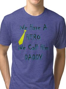 We Have A Hero We Call Him Daddy Tri-blend T-Shirt
