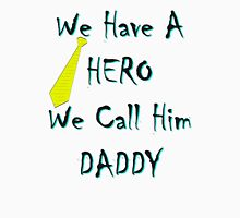 We Have A Hero We Call Him Daddy Unisex T-Shirt