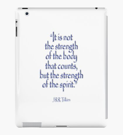 """Tolkien, """"It is not the strength of the body that counts, but the strength of the spirit."""" iPad Case/Skin"""