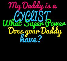 MY DADDY IS A CYCLIST WHAT SUPER POWER DOES YOUR DADDY HAVE? by fancytees