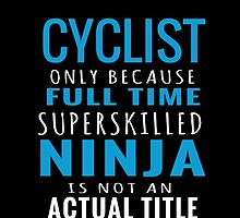 CYCLIST ONLY BECAUSE FULLTIME  SUPER SKILLED NINJA.. by fancytees