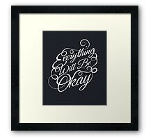 Everything Will Be Okay Framed Print