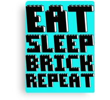EAT, SLEEP, BRICK, REPEAT Canvas Print