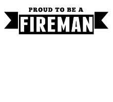 Proud To Be A Fireman by GiftIdea