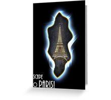 Escape to Paris! Greeting Card