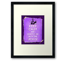 Keep Calm And don't fcuk with the Jesus Framed Print
