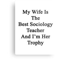 My Wife Is The Best Sociology Teacher And I'm Her Trophy  Metal Print
