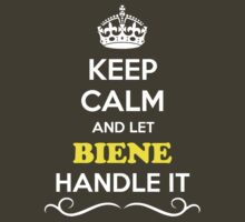 Keep Calm and Let BIENE Handle it by Neilbry