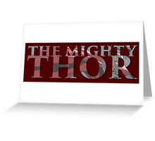 The Mighty Thor Greeting Card