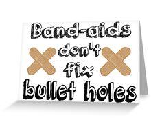 Bandaids Don't Fix Bullet Holes Greeting Card
