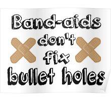 Bandaids Don't Fix Bullet Holes Poster