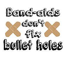 Bandaids Don't Fix Bullet Holes Photographic Print