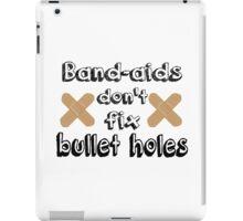 Bandaids Don't Fix Bullet Holes iPad Case/Skin
