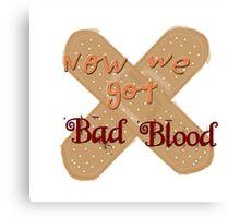 Now We Got Bad Blood Canvas Print