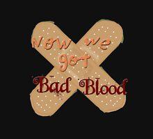 Now We Got Bad Blood Unisex T-Shirt