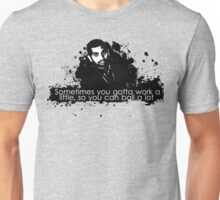 Sometimes you just have to work... Unisex T-Shirt